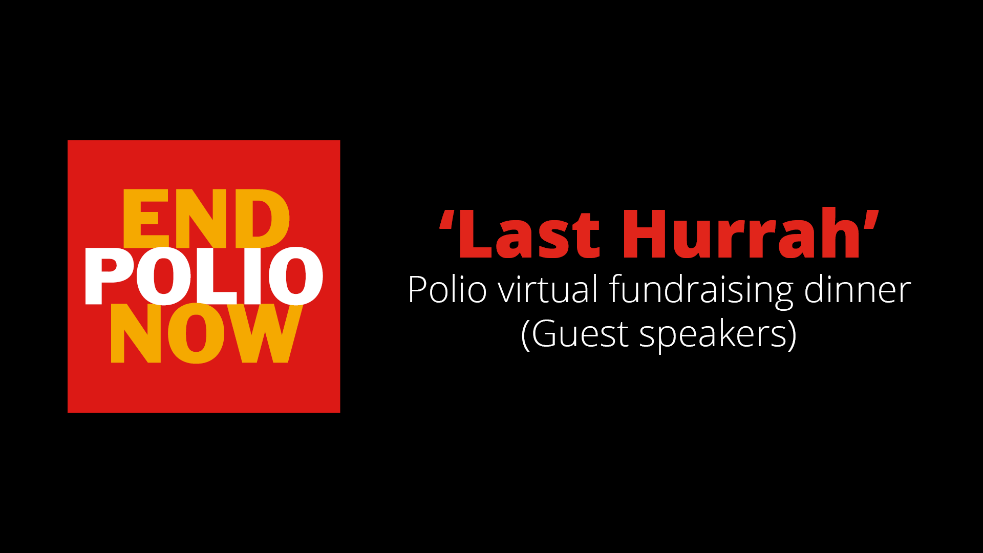 Part 01 (Guest speakers) of the 'Last Hurrah' Polio virtual fundraising dinner