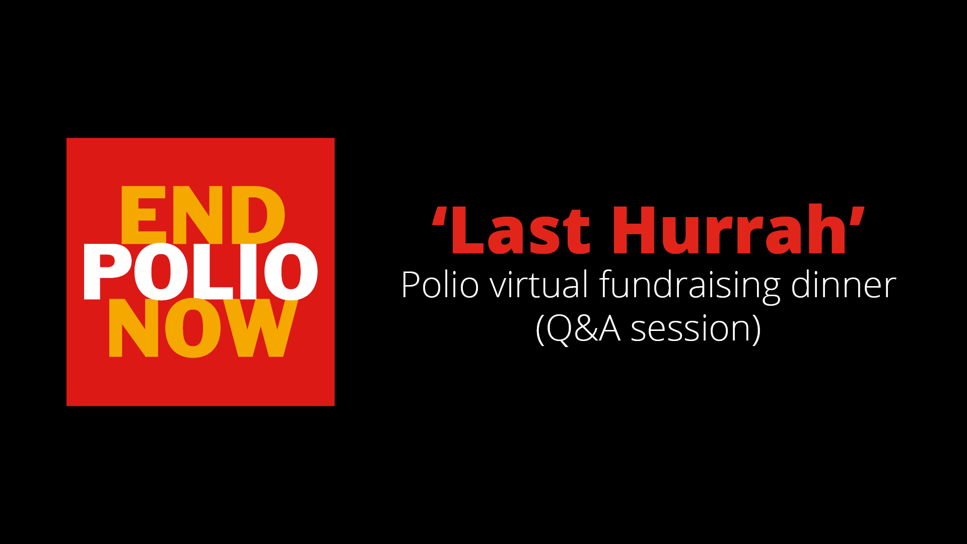 Part 02 (Q&A session) of the 'Last Hurrah' Polio virtual fundraising dinner